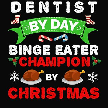 Dentist by day Binge Eater by Christmas Xmas by losttribe