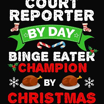 Court Reporter by day Binge Eater by Christmas Xmas by losttribe