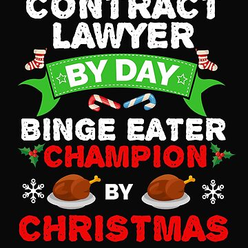 Contract Lawyer by day Binge Eater by Christmas Xmas by losttribe