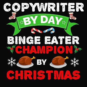 Copywriter by day Binge Eater by Christmas Xmas by losttribe