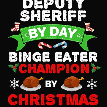 Deputy Sheriff  by day Binge Eater by Christmas Xmas by losttribe