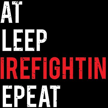 Eat Sleep Firefighting Repeat Firefighter T-shirt by zcecmza