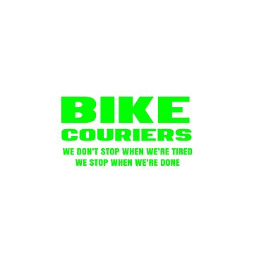 Bike Couriers Stop When Done Bicycle Messenger Gifts by kalamiotis13