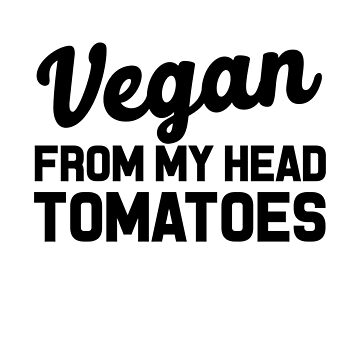 Vegan From My Head Tomatoes by dreamhustle
