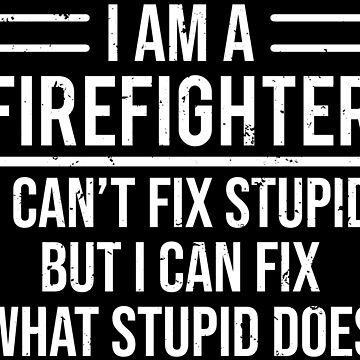 Funny I'm A Firefighter Fix Stupid Sarcasm T-shirt by zcecmza
