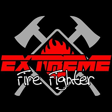 Extreme Fire Fighter for a Fireman, Firewoman, Fire Station Clothing & Decor by joyfuldesigns55