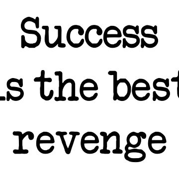 Success is the best revenge by limitlezz