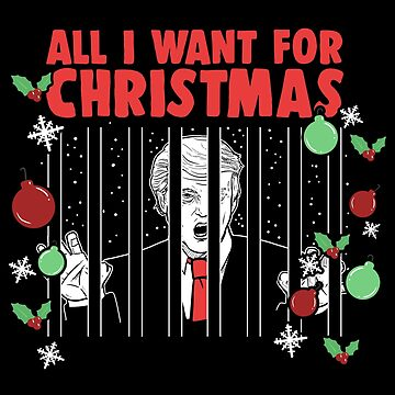 All I Want For Christmas | Trump Prison by 8645th
