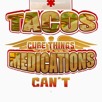 Tacos Cure Things Medications Can't   Love food? This is your perfect medicine! by orangepieces