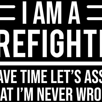 Funny Firefighter Save Time Never Wrong T-shirt by zcecmza