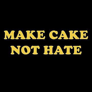Make Cake Not Hate by faarrosli