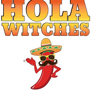 Mexican Halloween Hola Witches Cinco de Mayo by ZNOVANNA