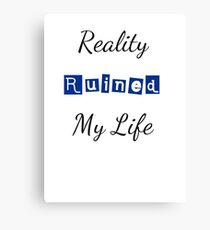 Reality Ruined My Life Canvas Print