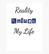 Reality Ruined My Life Photographic Print
