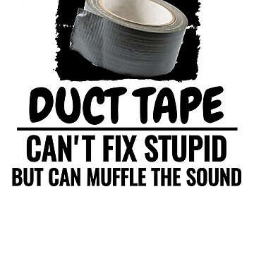 Duct Tape, Can't Fix Stupid by EngineJuan