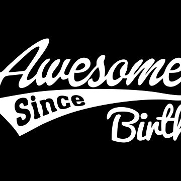 Awesome Since Birth by TheArtism