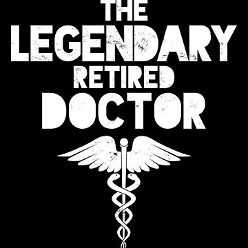 The Legendary Retired Doctor: Physician Medical Gift by efomylod