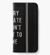 Sorry I'm Late I Didn't Want to Come iPhone Wallet/Case/Skin
