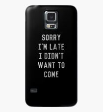 Sorry I'm Late I Didn't Want to Come Case/Skin for Samsung Galaxy