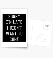 Sorry I'm Late I Didn't Want to Come Postcards