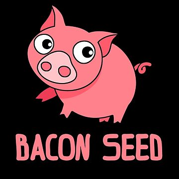 Piggie Bacon Seed Funny Piglet Pork Meat Lovers Gift by efomylod