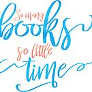 So Many Books So Little Time by BekkaCampbell