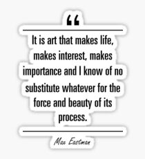 Max Eastman famous quote about art Sticker