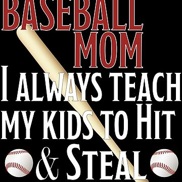 Baseball Mom Funny Design - BasebalI Mom I Always Teach My Kids To Hit And Steal by kudostees