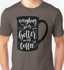 everything gets better with coffee Unisex T-Shirt