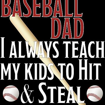 Baseball Dad Funny Design - Baseball Dad I Always Teach My Kids To Hit And Steal by kudostees