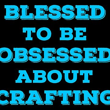 Blessed Crafting T Shirts Gifts for Crafters. by Bronby