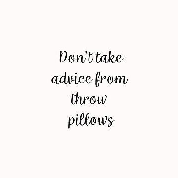 Don't take advice from throw pillows, an anti-inspirational cushion by kierkegaard
