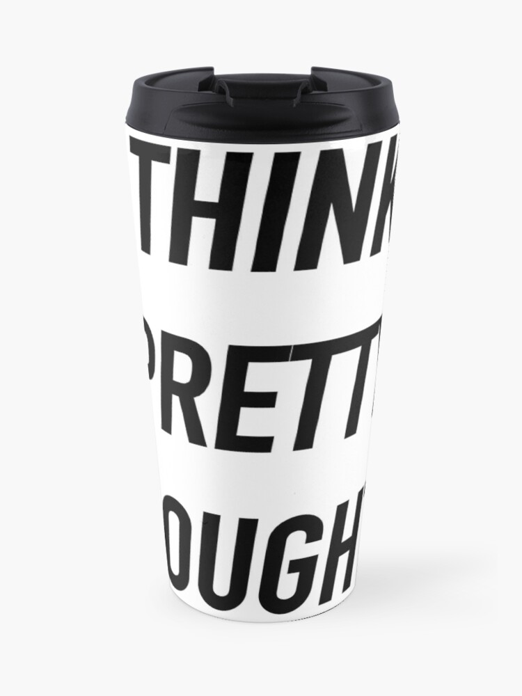 Think Pretty Thoughts - Hipster/Funny/Trendy Meme   Travel Mug
