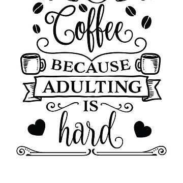 Funny Coffee Shirt Coffee Because Adulting Is Hard Fun Gift T-shirt by ChangeRiver
