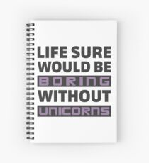 Life Sure Would Be Boring Without Unicorns Spiral Notebook