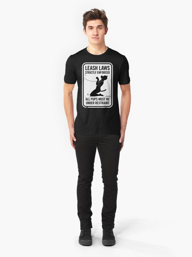 Alternate view of Leash Laws Strictly Enforced - pup version  Slim Fit T-Shirt