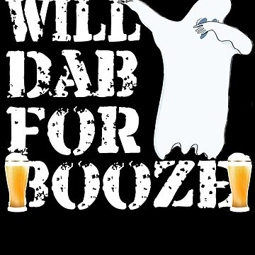 Funny Halloween Ghost Will Dab For The Booze. Beer Lover Gift by galleryOne