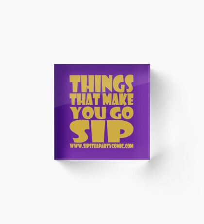 STPC: Things That Make You Go Sip 1.0 Acrylic Block