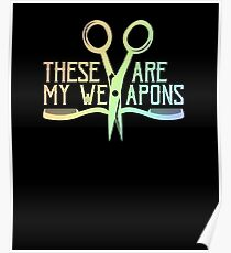 Hairstylist Barber Comb Scissors Are My Weapons Poster