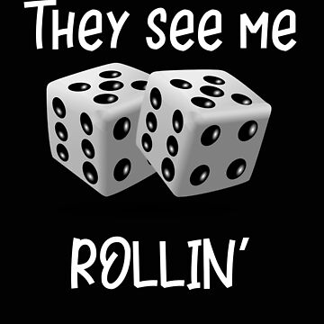 Poker Dice They See Me Rollin by stacyanne324