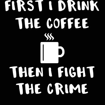 Police Coffee and then Crime Cop Gift by stacyanne324