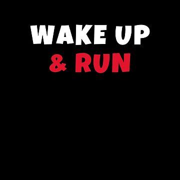 Wake up and run Activities Hobbies Tshirt by we1000