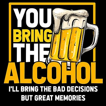 Bad decision Good reminder Alcohol by GeschenkIdee
