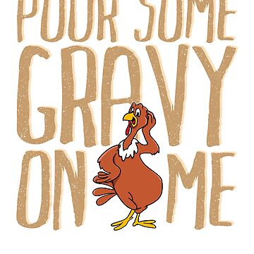 Pour Some Gravy On Me by CreativeFit