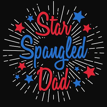Star Spangled Dad Shirt, 4th of July  by ShirtPro
