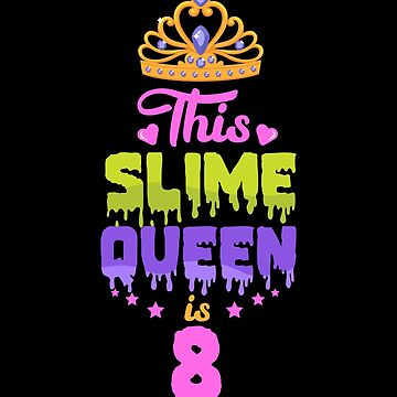 This Slime Queen Is 8, Slime Queen 8th Birthday, Slime Birthday Party by Designs4Less