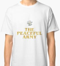 The Peaceful Army Classic T-Shirt