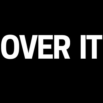 Over It - When You Are Just Done With the Nonsense by TNTs