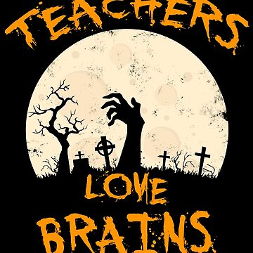 Teachers Love Brains Funny Art by efomylod