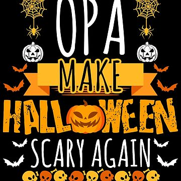 Opa Make Halloween Scary Again t-shirt by BBPDesigns